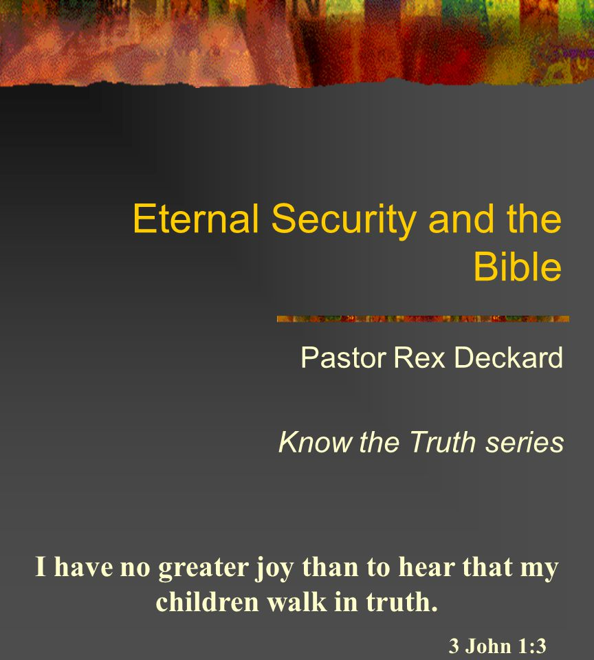 Assurance, eternal security, 'once saved, always saved' final perseverance of the saints What does the Bible teach about this doctrine.