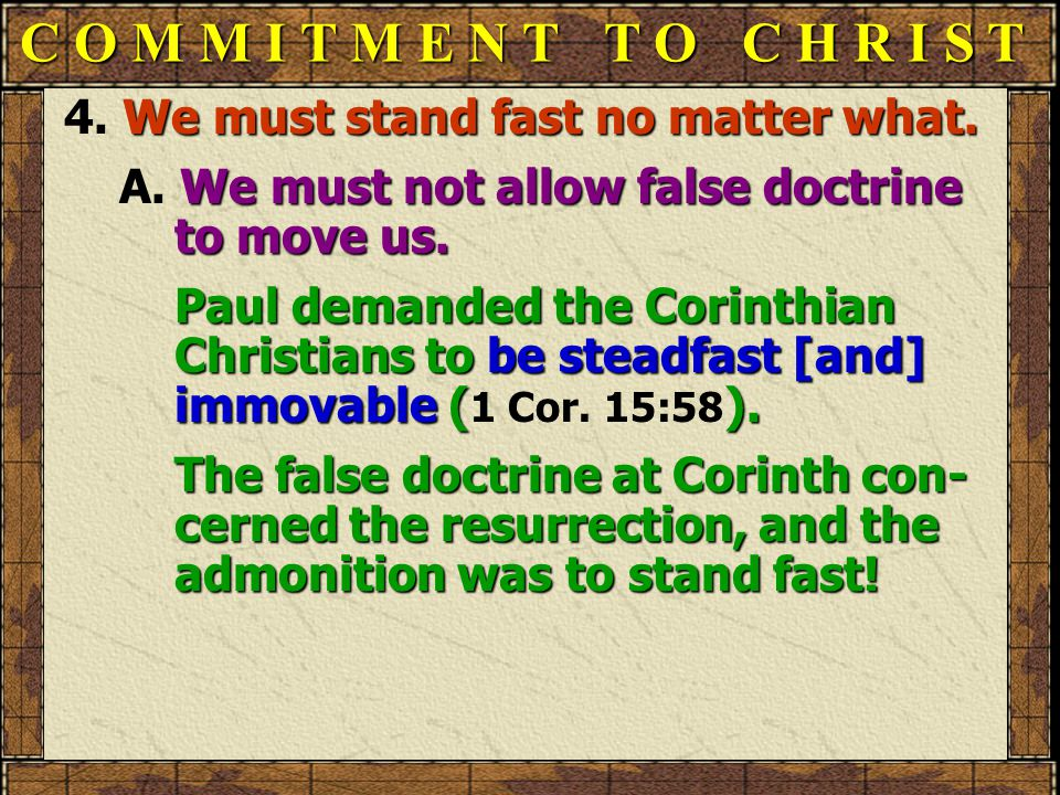 4. We must stand fast no matter what. A. We must not allow false doctrine to move us.