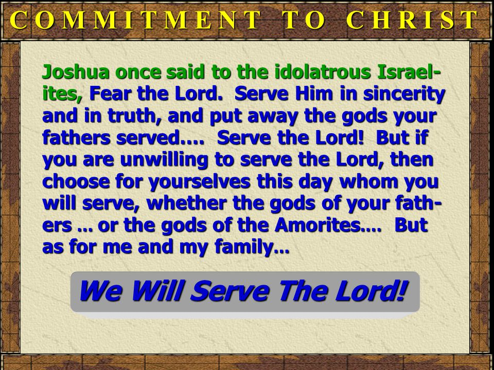 C O M M I T M E N T T O C H R I S T Joshua once said to the idolatrous Israel- ites, Fear the Lord.