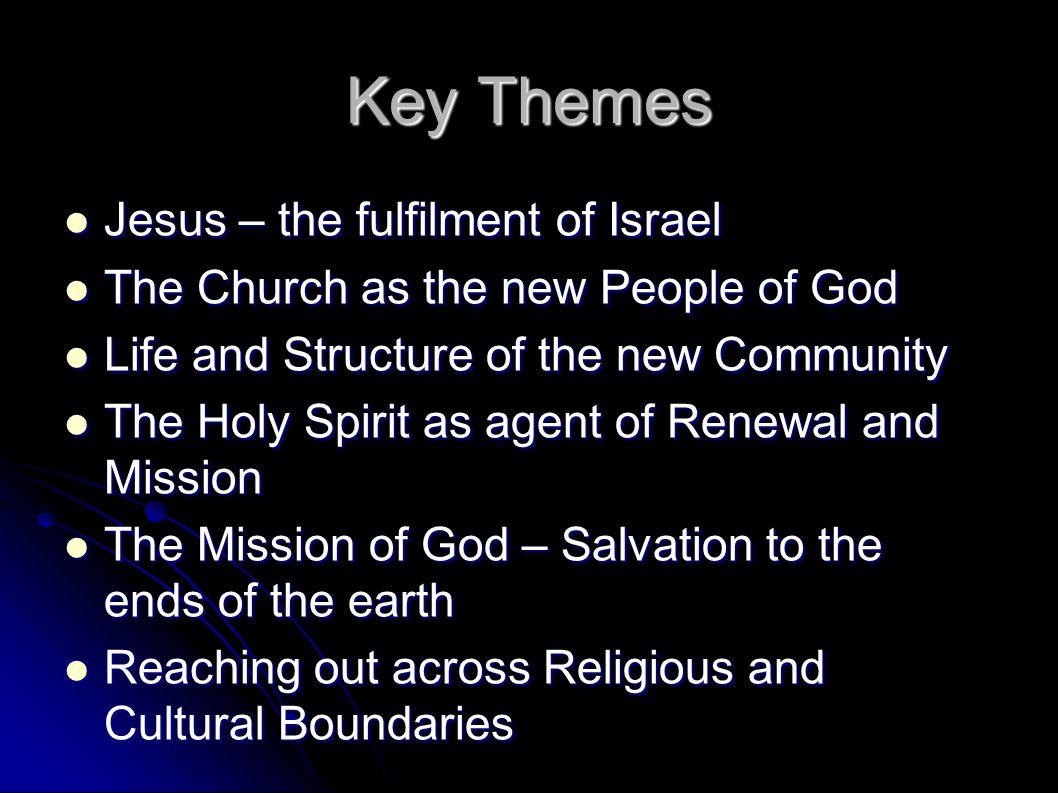 Key Themes Jesus – the fulfilment of Israel Jesus – the fulfilment of Israel The Church as the new People of God The Church as the new People of God L