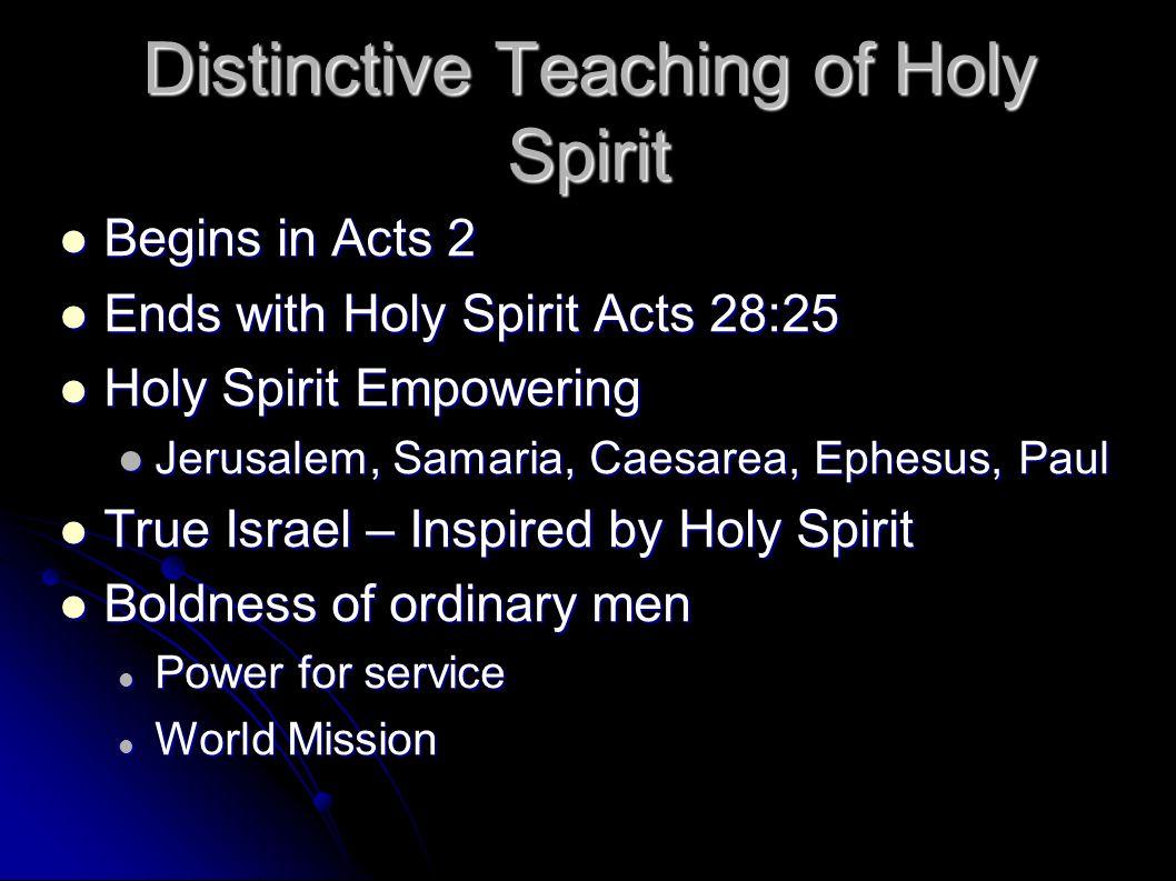 Distinctive Teaching of Holy Spirit Begins in Acts 2 Begins in Acts 2 Ends with Holy Spirit Acts 28:25 Ends with Holy Spirit Acts 28:25 Holy Spirit Em