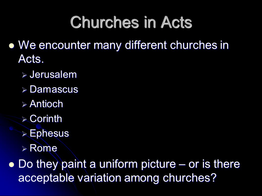 Churches in Acts We encounter many different churches in Acts. We encounter many different churches in Acts.  Jerusalem  Damascus  Antioch  Corint