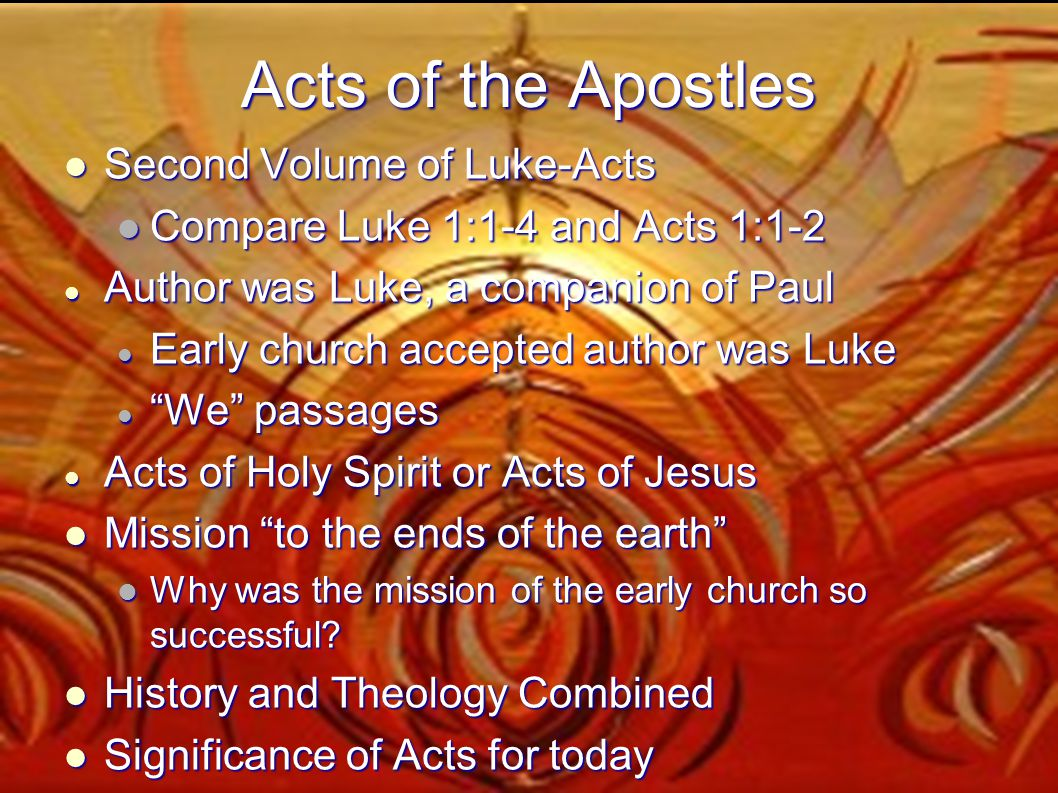 Acts of the Apostles Second Volume of Luke-Acts Second Volume of Luke-Acts Compare Luke 1:1-4 and Acts 1:1-2 Compare Luke 1:1-4 and Acts 1:1-2 Author