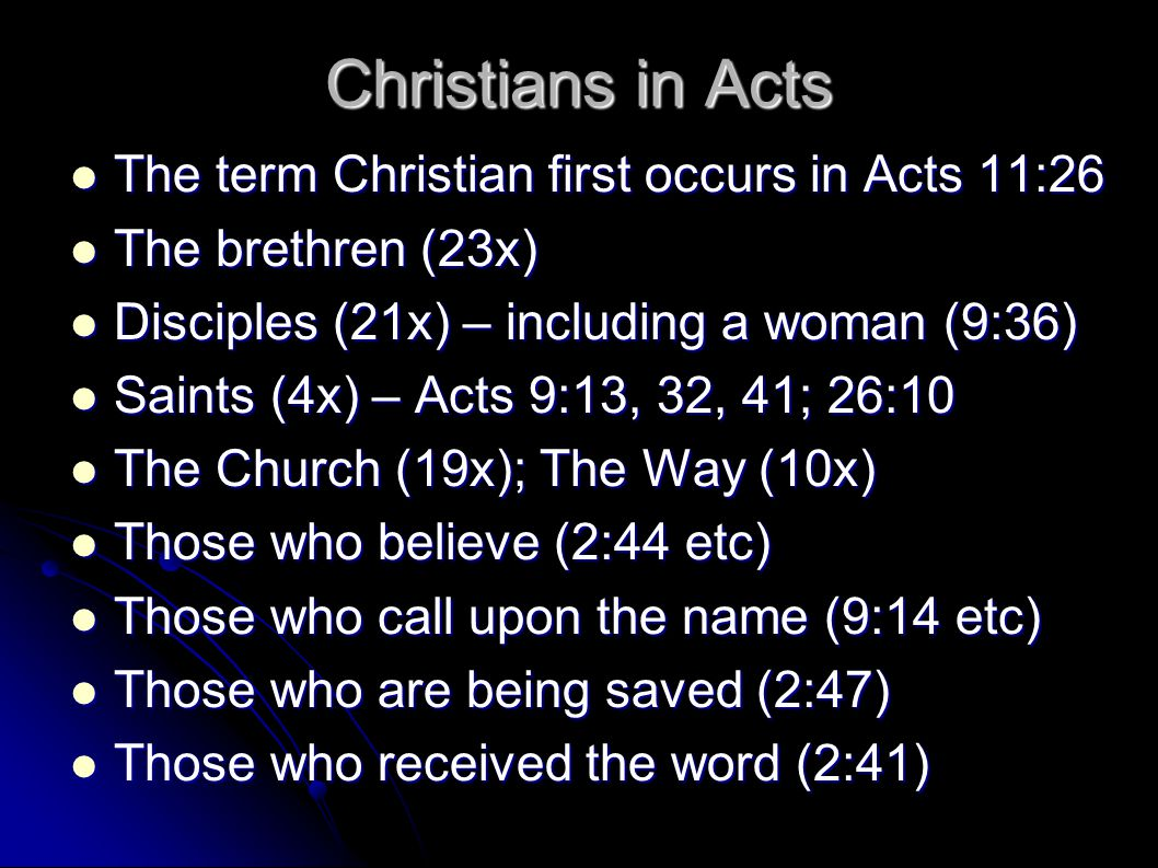 Christians in Acts The term Christian first occurs in Acts 11:26 The term Christian first occurs in Acts 11:26 The brethren (23x) The brethren (23x) D