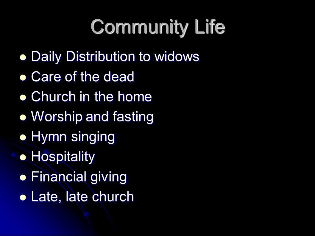 Community Life Daily Distribution to widows Daily Distribution to widows Care of the dead Care of the dead Church in the home Church in the home Worsh