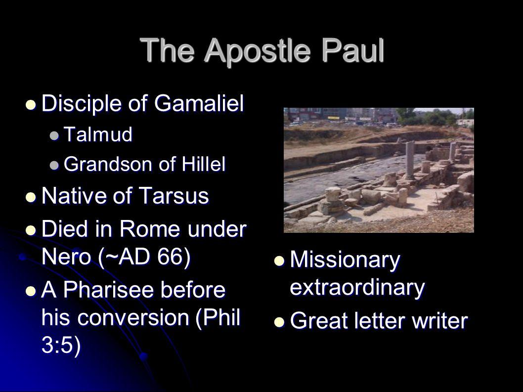 The Apostle Paul Disciple of Gamaliel Disciple of Gamaliel Talmud Talmud Grandson of Hillel Grandson of Hillel Native of Tarsus Native of Tarsus Died