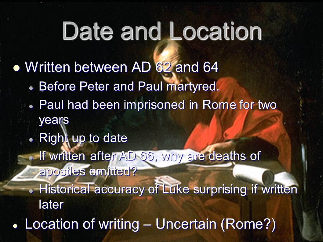 Date and Location Written between AD 62 and 64 Written between AD 62 and 64 Before Peter and Paul martyred. Before Peter and Paul martyred. Paul had b