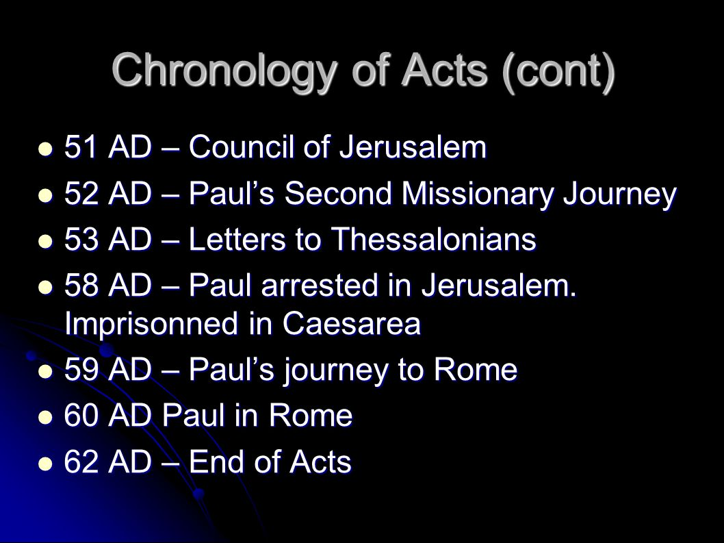 Chronology of Acts (cont) 51 AD – Council of Jerusalem 51 AD – Council of Jerusalem 52 AD – Paul's Second Missionary Journey 52 AD – Paul's Second Mis