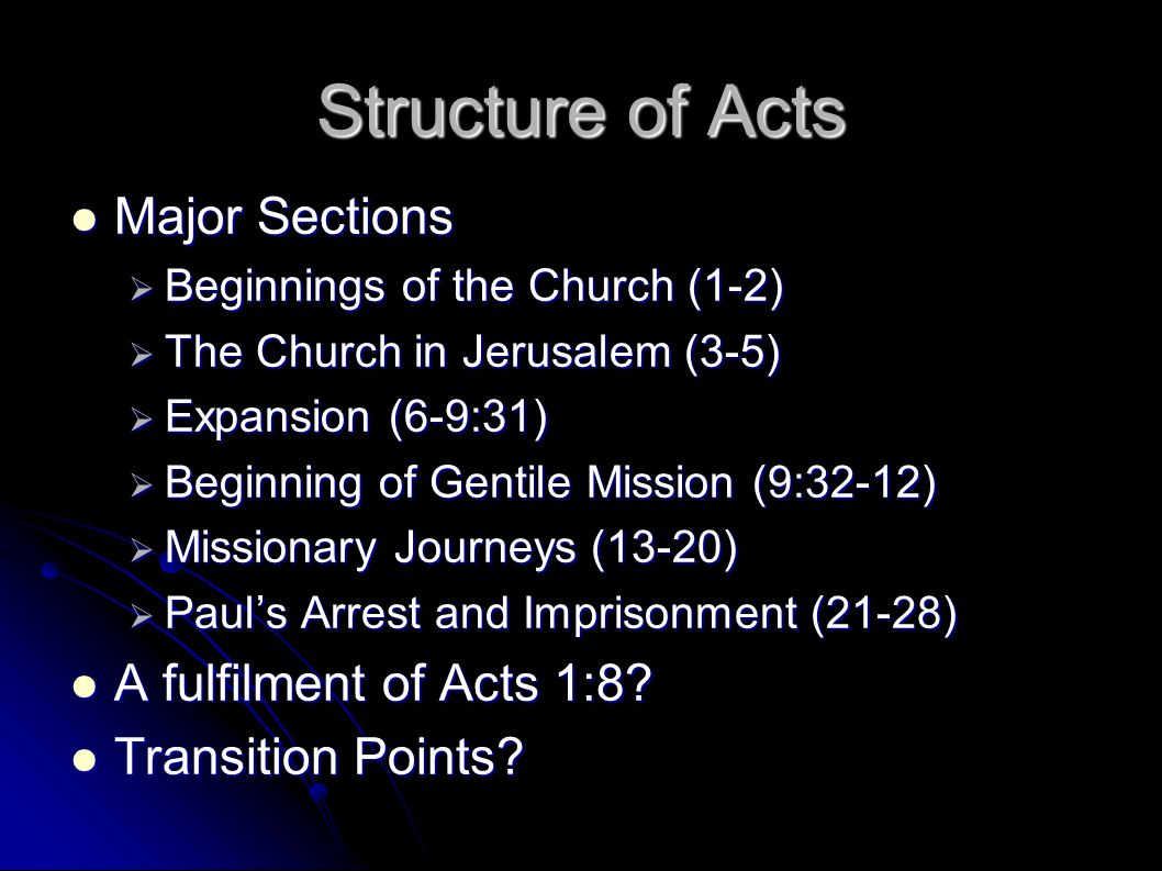 Structure of Acts Major Sections Major Sections  Beginnings of the Church (1-2)  The Church in Jerusalem (3-5)  Expansion (6-9:31)  Beginning of G