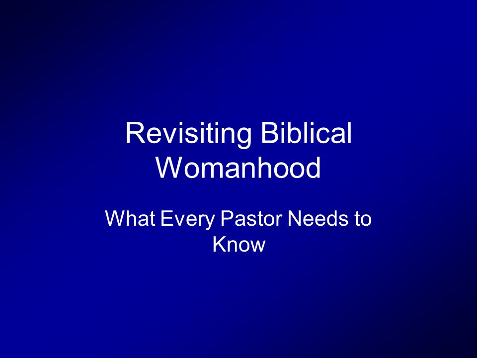 Revisiting Biblical Womanhood What Every Pastor Needs to Know