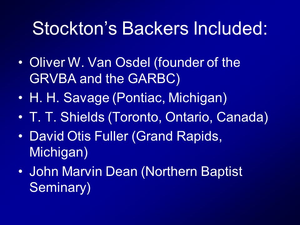 Stockton's Backers Included: Oliver W. Van Osdel (founder of the GRVBA and the GARBC) H.