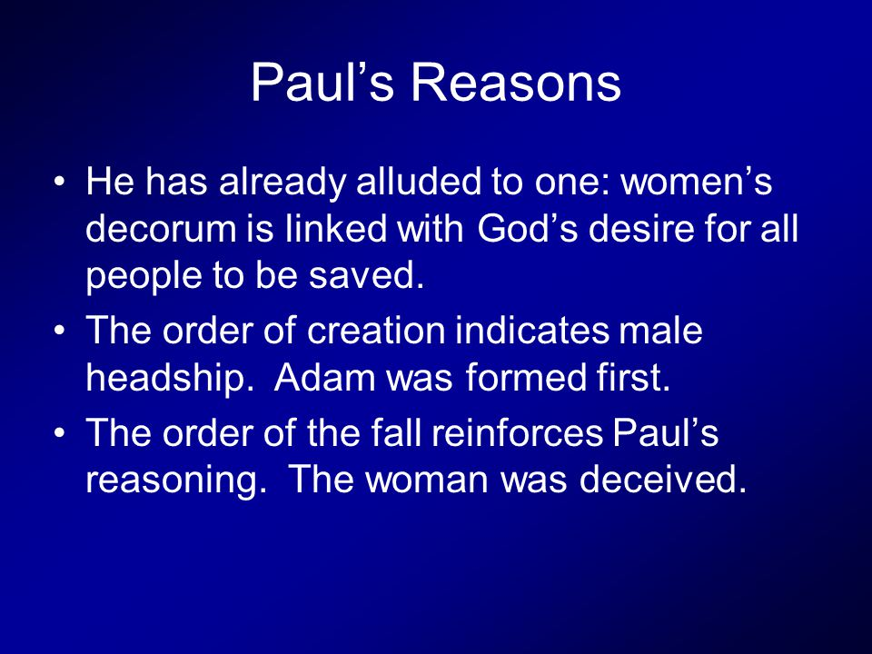 Paul's Reasons He has already alluded to one: women's decorum is linked with God's desire for all people to be saved.