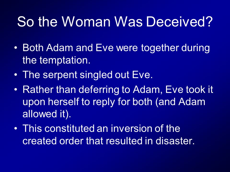So the Woman Was Deceived. Both Adam and Eve were together during the temptation.