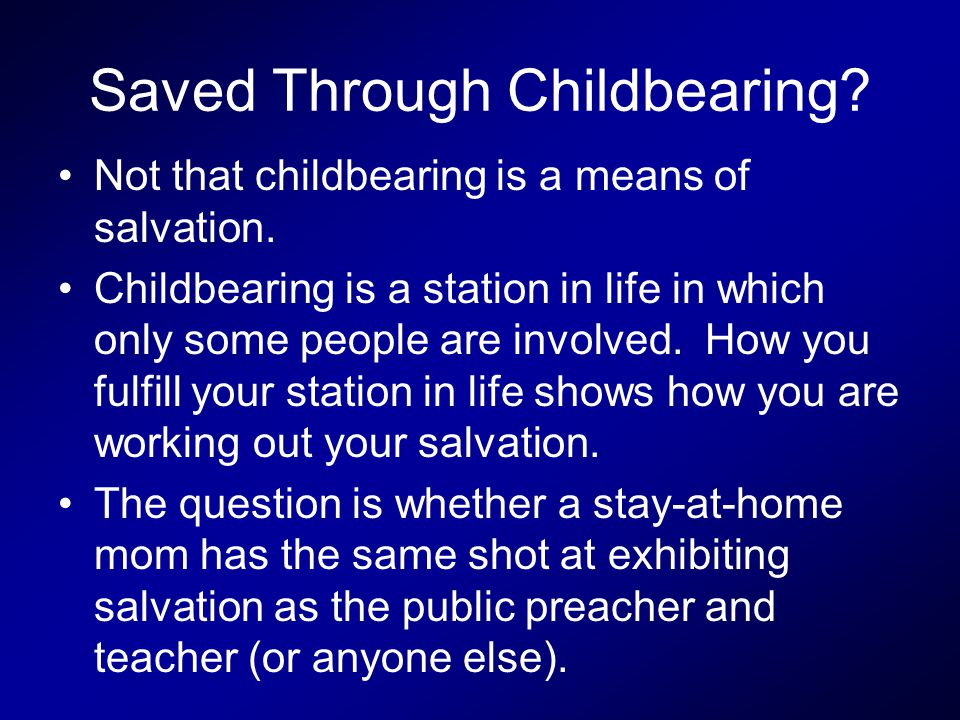 Saved Through Childbearing? Not that childbearing is a means of salvation. Childbearing is a station in life in which only some people are involved. H