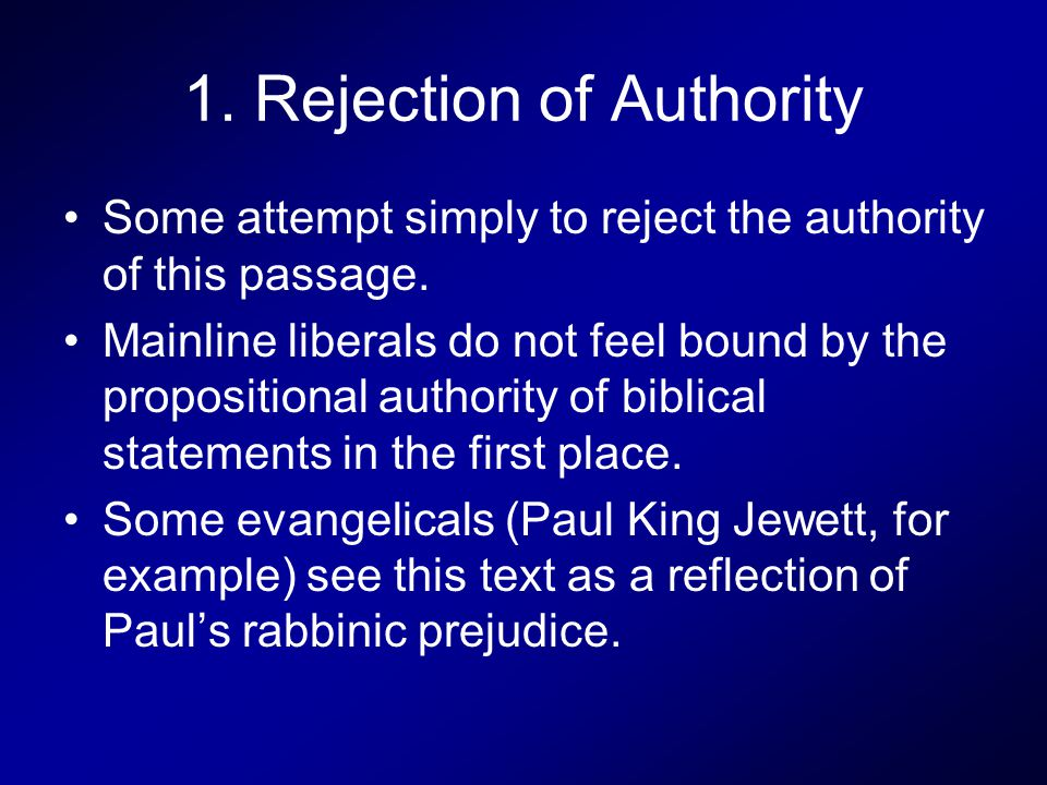 1. Rejection of Authority Some attempt simply to reject the authority of this passage. Mainline liberals do not feel bound by the propositional author