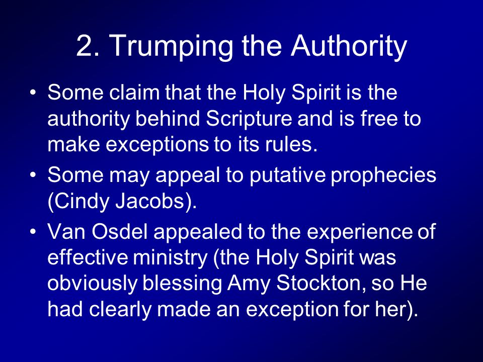 2. Trumping the Authority Some claim that the Holy Spirit is the authority behind Scripture and is free to make exceptions to its rules. Some may appe