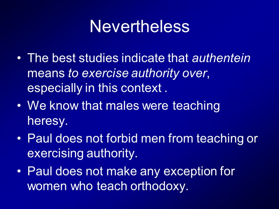 Nevertheless The best studies indicate that authentein means to exercise authority over, especially in this context. We know that males were teaching