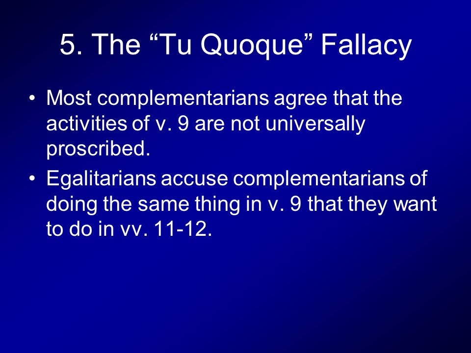5. The Tu Quoque Fallacy Most complementarians agree that the activities of v.