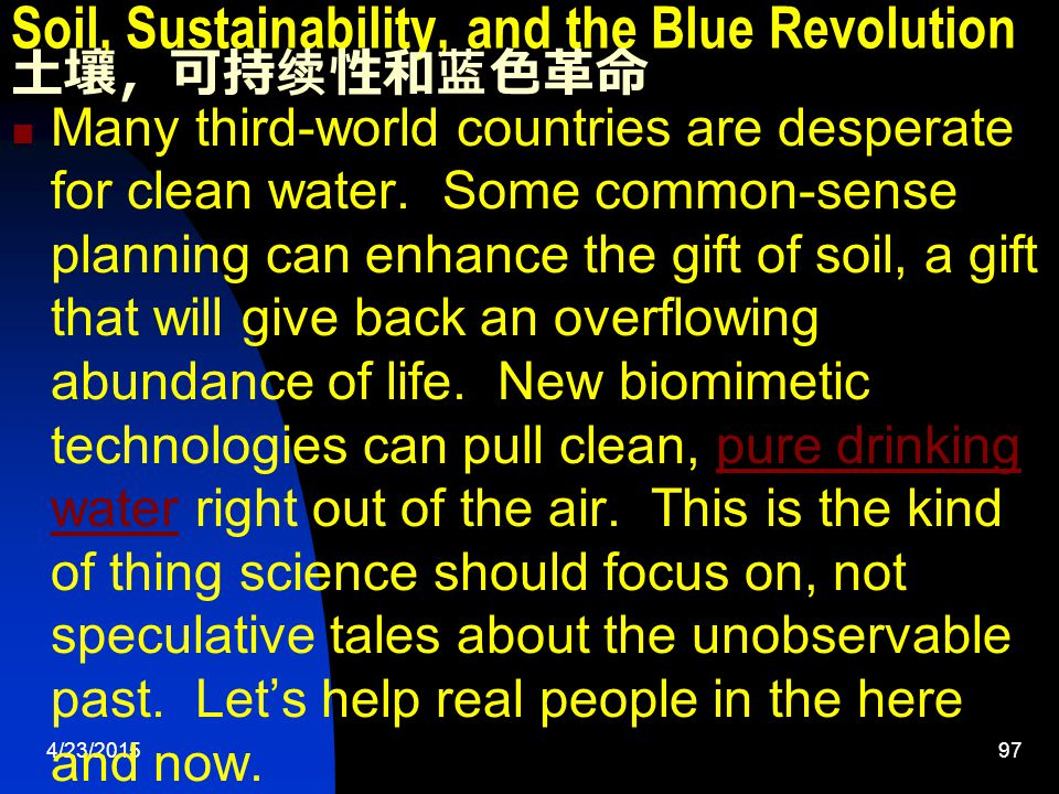 4/23/201597 Soil, Sustainability, and the Blue Revolution 土壤,可持续性和蓝色革命 Many third-world countries are desperate for clean water.