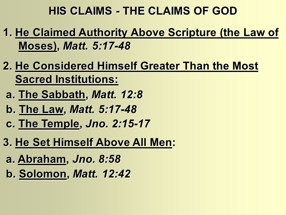 HIS CLAIMS ‑ THE CLAIMS OF GOD 1. He Claimed Authority Above Scripture (the Law of Moses), Matt. 5:17-48 Moses), Matt. 5:17-48 2. He Considered Himsel