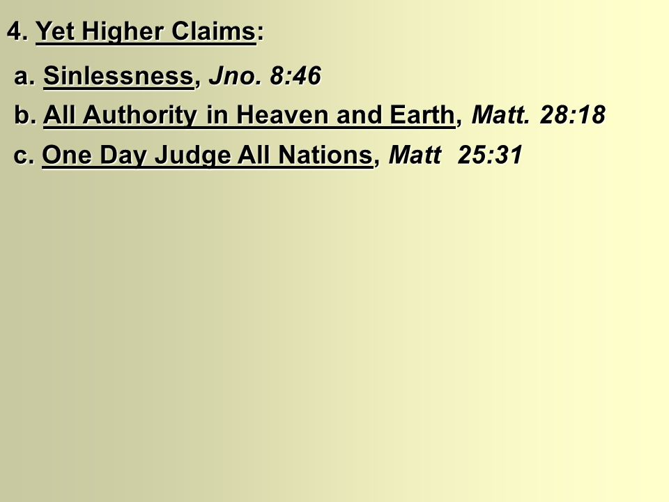 4. Yet Higher Claims: a. Sinlessness, Jno. 8:46 a. Sinlessness, Jno. 8:46 b. All Authority in Heaven and Earth, Matt. 28:18 b. All Authority in Heaven