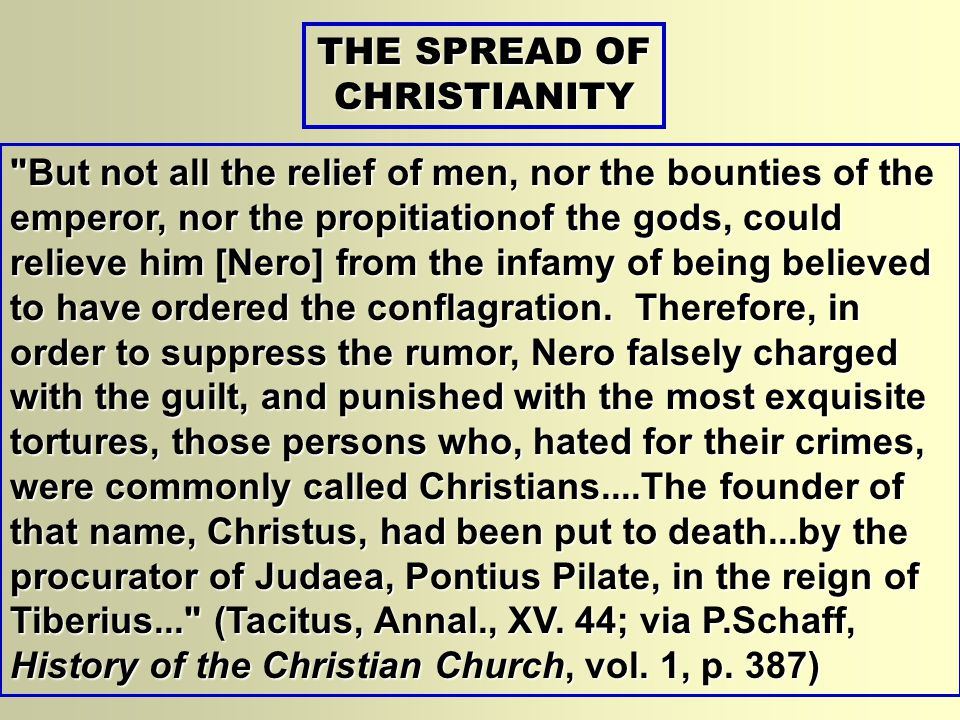 But not all the relief of men, nor the bounties of the emperor, nor the propitiationof the gods, could relieve him [Nero] from the infamy of being believed to have ordered the conflagration.