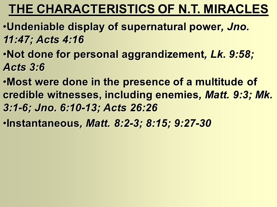 THE CHARACTERISTICS OF N.T. MIRACLES Undeniable display of supernatural power, Jno. 11:47; Acts 4:16Undeniable display of supernatural power, Jno. 11: