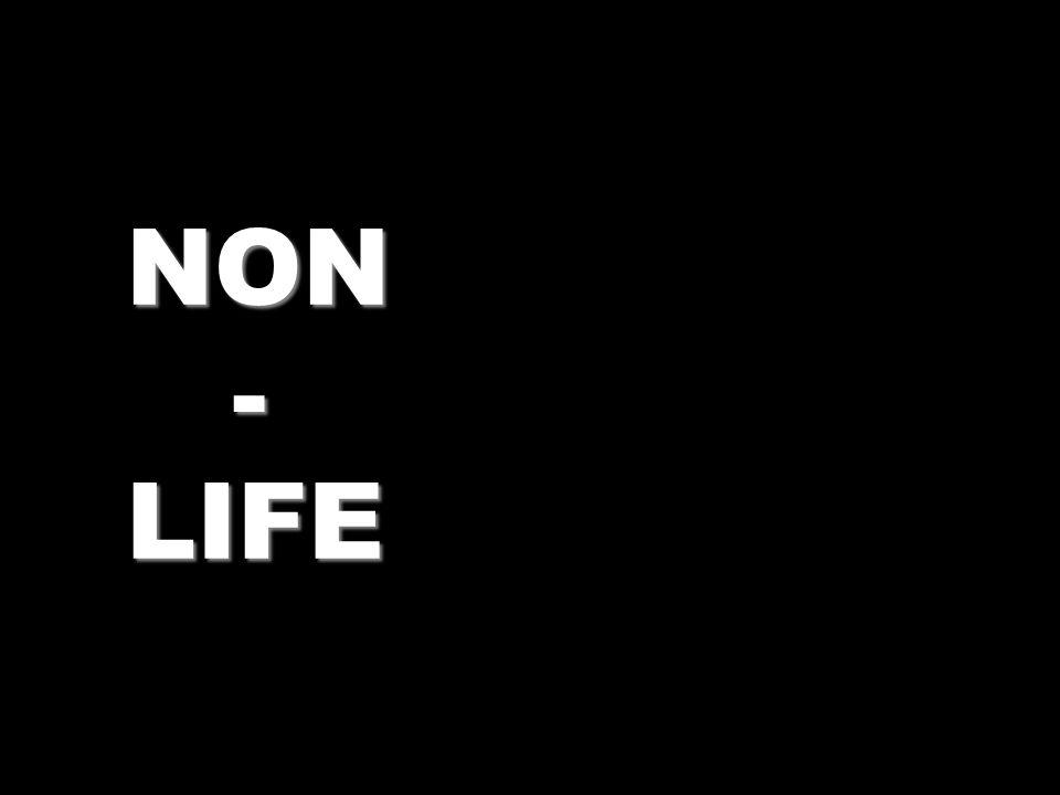 NON - LIFE - LIFE