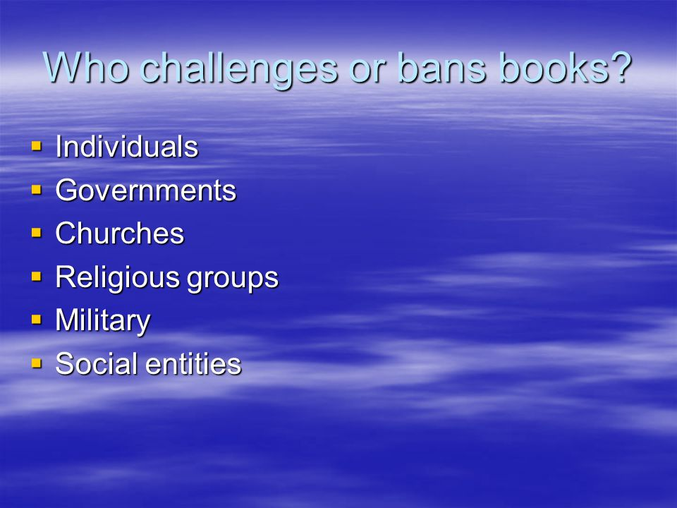 Who challenges or bans books.