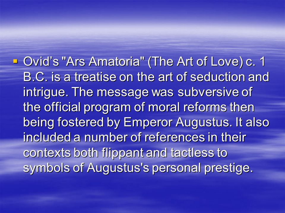  Ovid's Ars Amatoria (The Art of Love) c. 1 B.C.