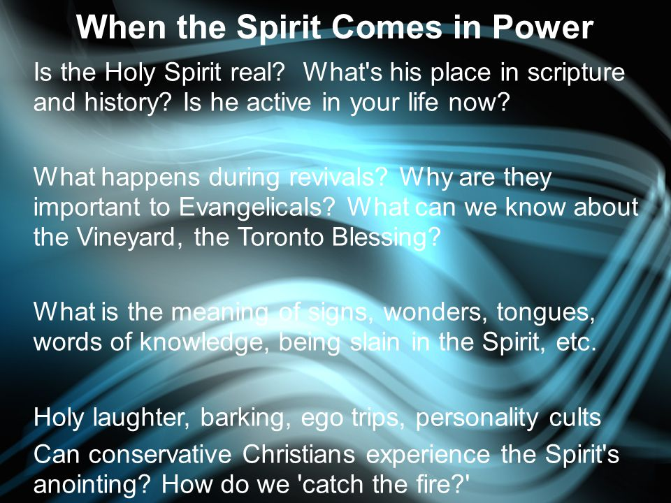 When the Spirit Comes in Power Is the Holy Spirit real.