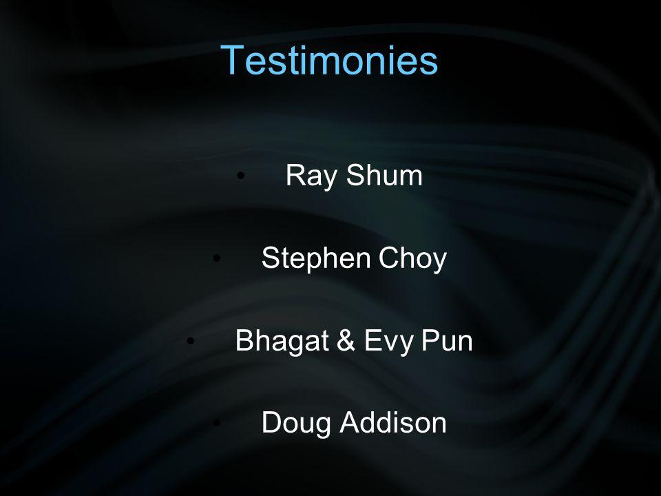 Testimonies Ray Shum Stephen Choy Bhagat & Evy Pun Doug Addison