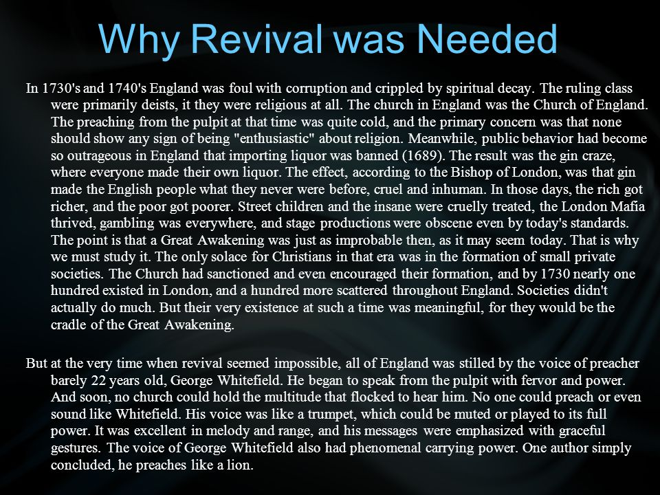 Why Revival was Needed In 1730 s and 1740 s England was foul with corruption and crippled by spiritual decay.
