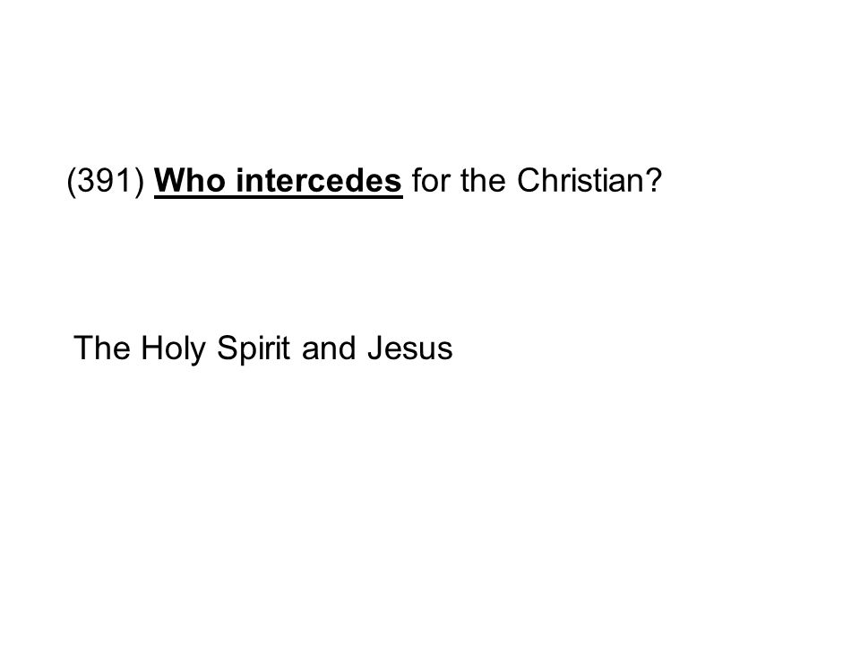 (391) Who intercedes for the Christian? The Holy Spirit and Jesus