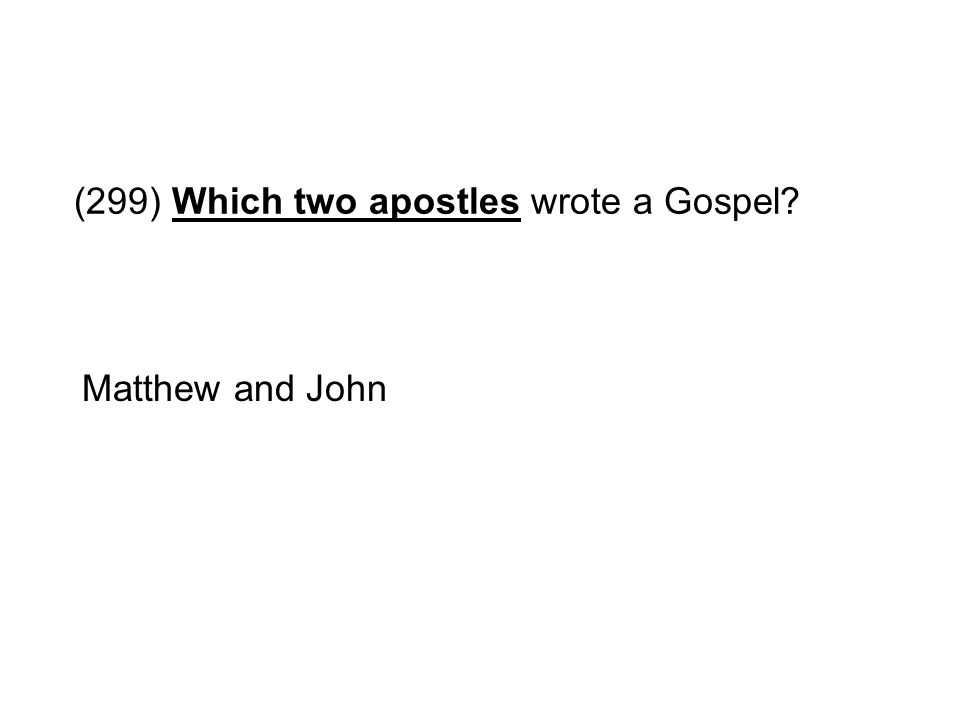 (299) Which two apostles wrote a Gospel? Matthew and John