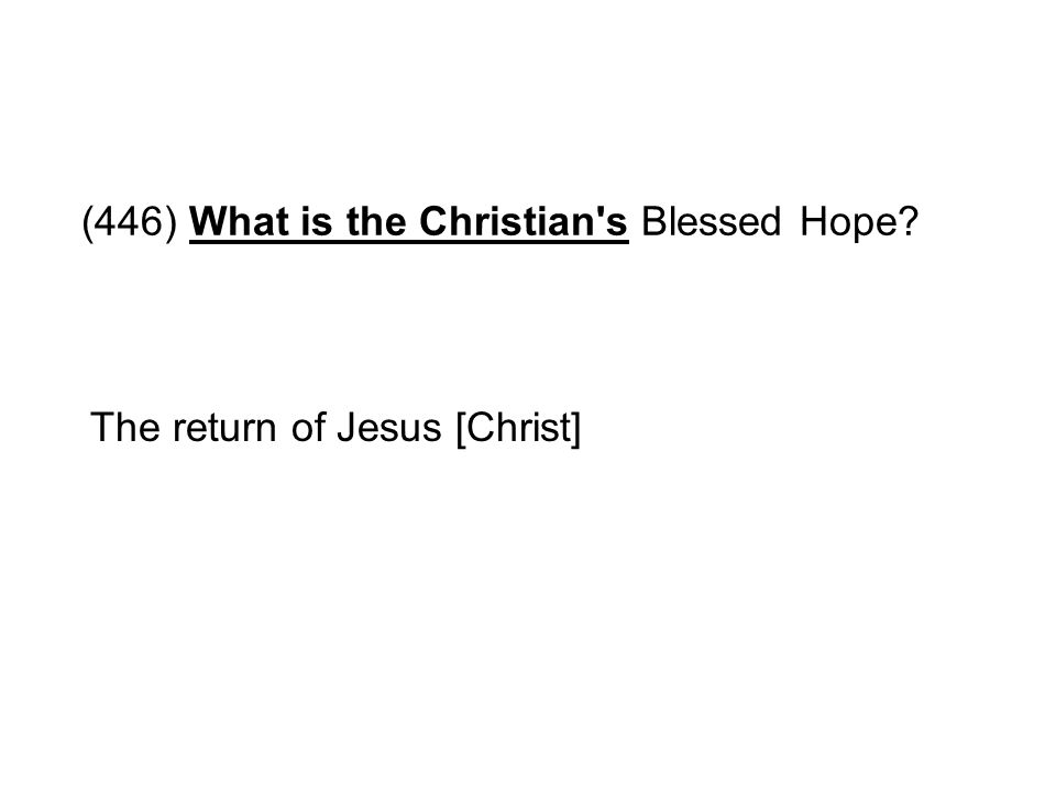 (446) What is the Christian's Blessed Hope? The return of Jesus [Christ]