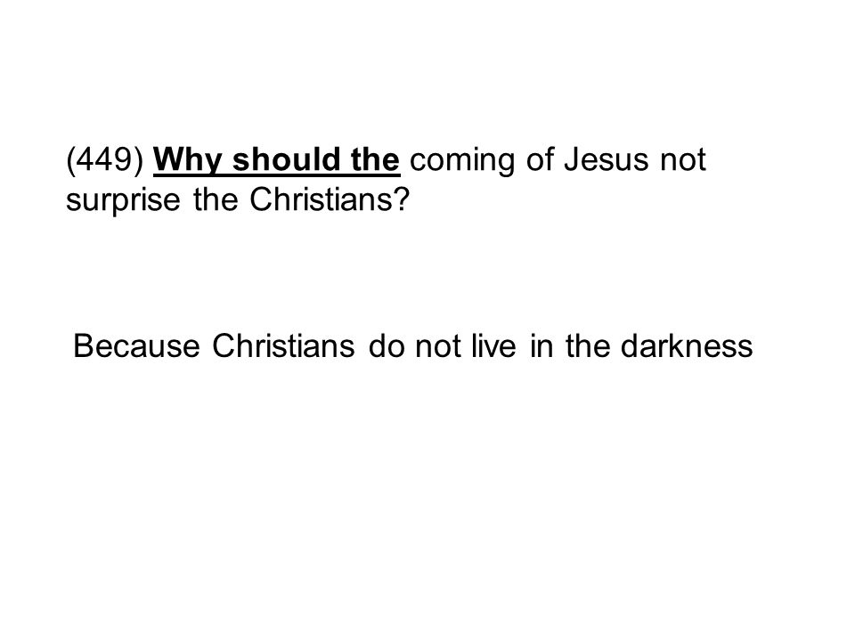 (449) Why should the coming of Jesus not surprise the Christians? Because Christians do not live in the darkness