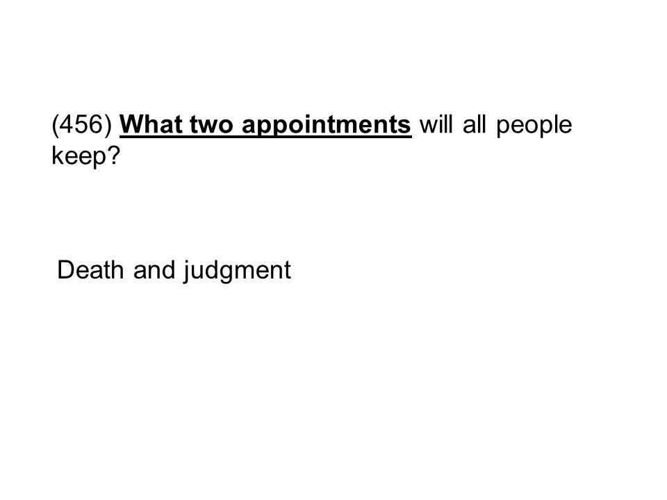 (456) What two appointments will all people keep? Death and judgment