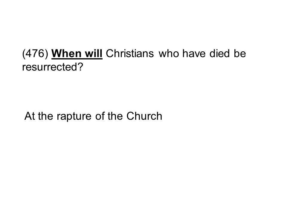 (476) When will Christians who have died be resurrected? At the rapture of the Church