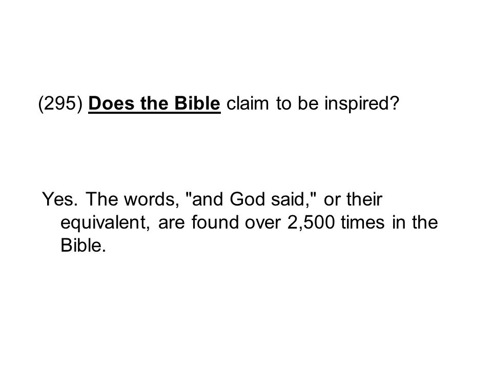 (295) Does the Bible claim to be inspired? Yes. The words,