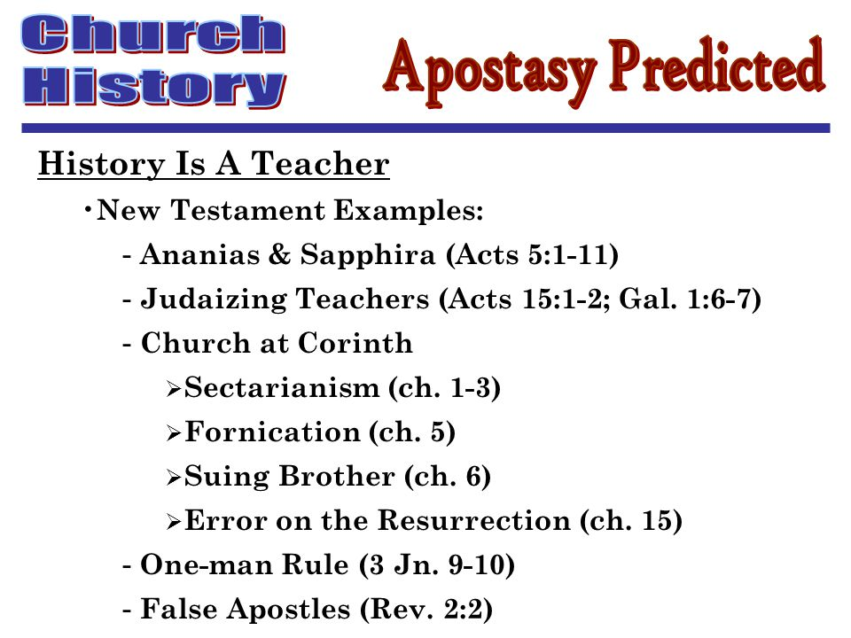 History Is A Teacher New Testament Examples: - Ananias & Sapphira (Acts 5:1-11) - Judaizing Teachers (Acts 15:1-2; Gal.