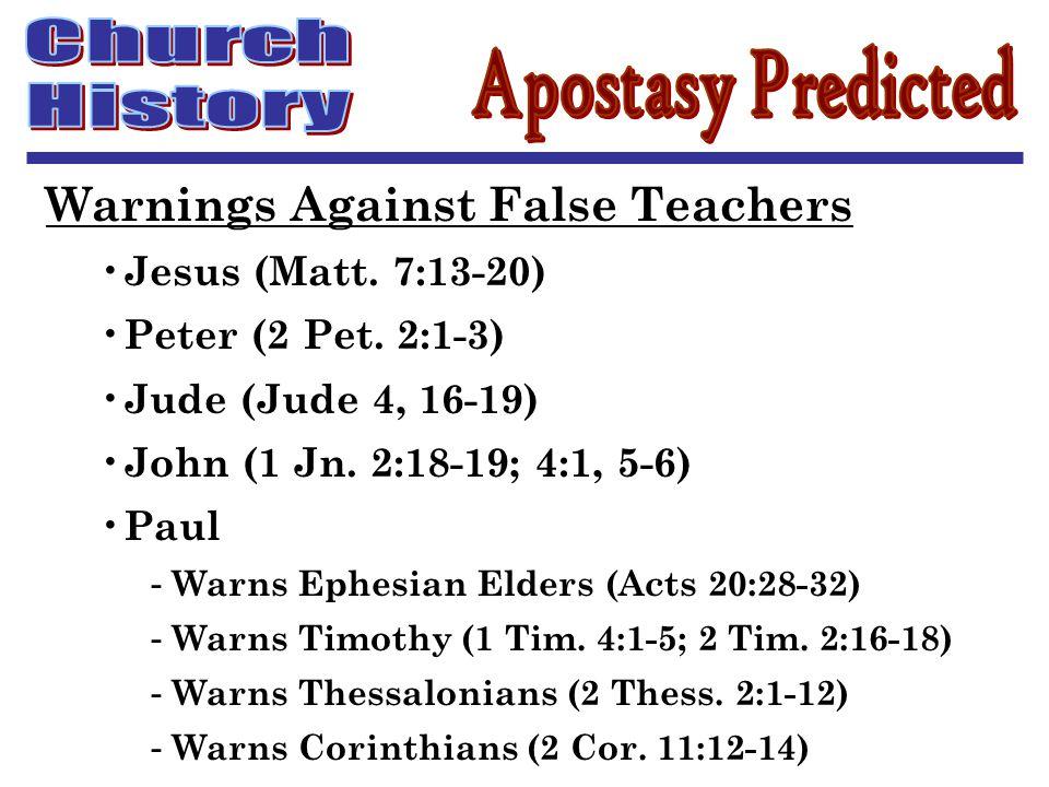 Warnings Against False Teachers Jesus (Matt. 7:13-20) Peter (2 Pet. 2:1-3) Jude (Jude 4, 16-19) John (1 Jn. 2:18-19; 4:1, 5-6) Paul - Warns Ephesian E