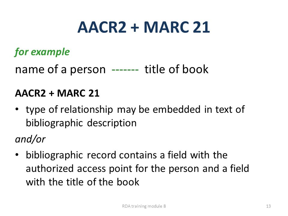 AACR2 + MARC 21 for example name of a person ------- title of book AACR2 + MARC 21 type of relationship may be embedded in text of bibliographic descr