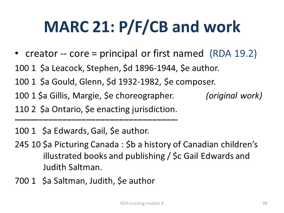 MARC 21: P/F/CB and work creator -- core = principal or first named (RDA 19.2) 100 1 $a Leacock, Stephen, $d 1896-1944, $e author.