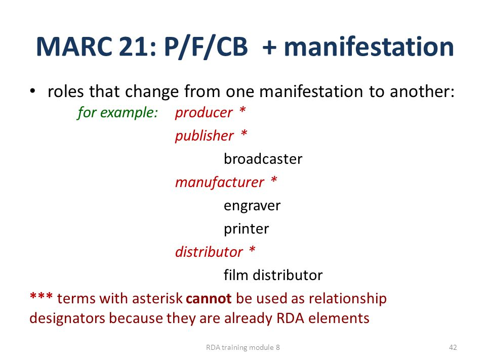 MARC 21: P/F/CB + manifestation roles that change from one manifestation to another: for example:producer * publisher * broadcaster manufacturer * eng