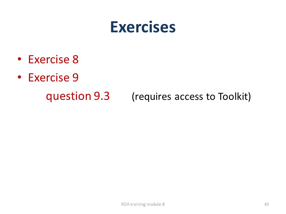 Exercises Exercise 8 Exercise 9 question 9.3 (requires access to Toolkit) RDA training module 845