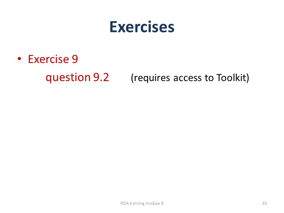 Exercises Exercise 9 question 9.2 (requires access to Toolkit) RDA training module 863