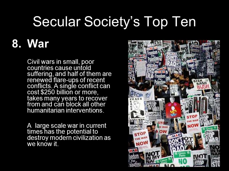 Secular Society's Top Ten 7.Nuclear Proliferation The acquisition or development of nuclear weapons by governments or groups intent on using them has the potential to lead to all out nuclear war thereby threatening the existence of all living things.