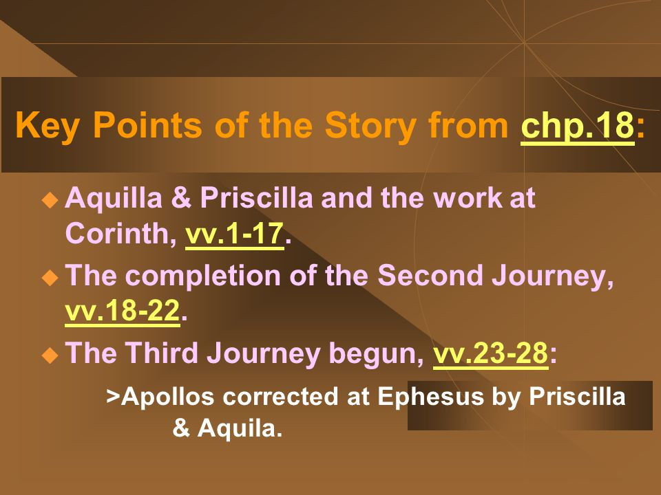 Key Points of the Story from chp.18:  Aquilla & Priscilla and the work at Corinth, vv.1-17.