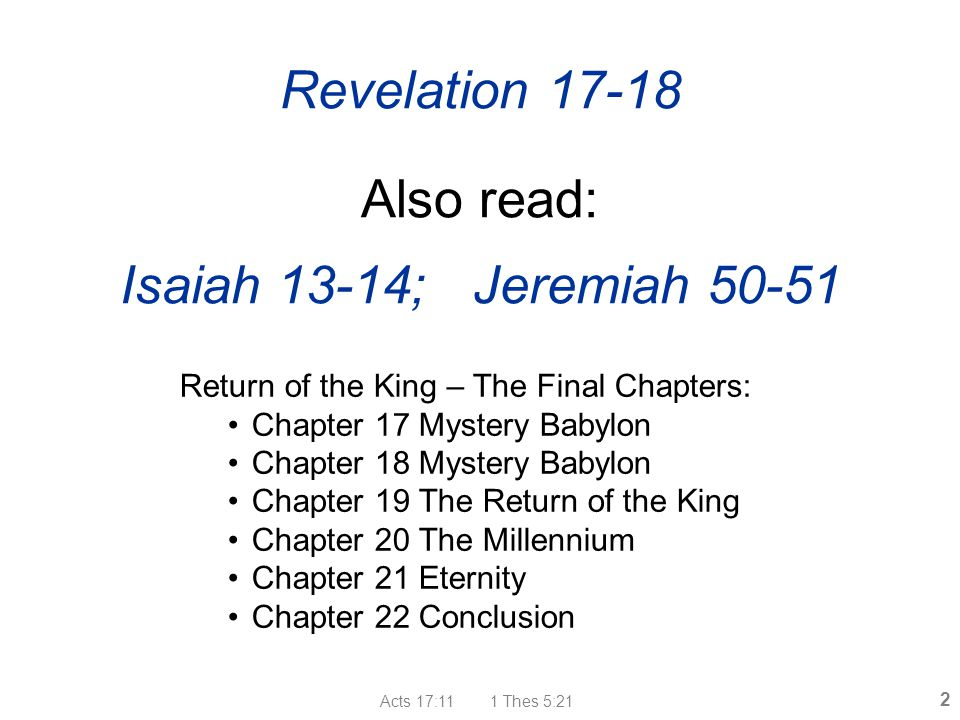 Acts 17:11 1 Thes 5:21 13 Rev 17:1-2 The great whore The 'whore' is later identified with the title Mystery Babylon She is called a harlot 4 times in this chapter.